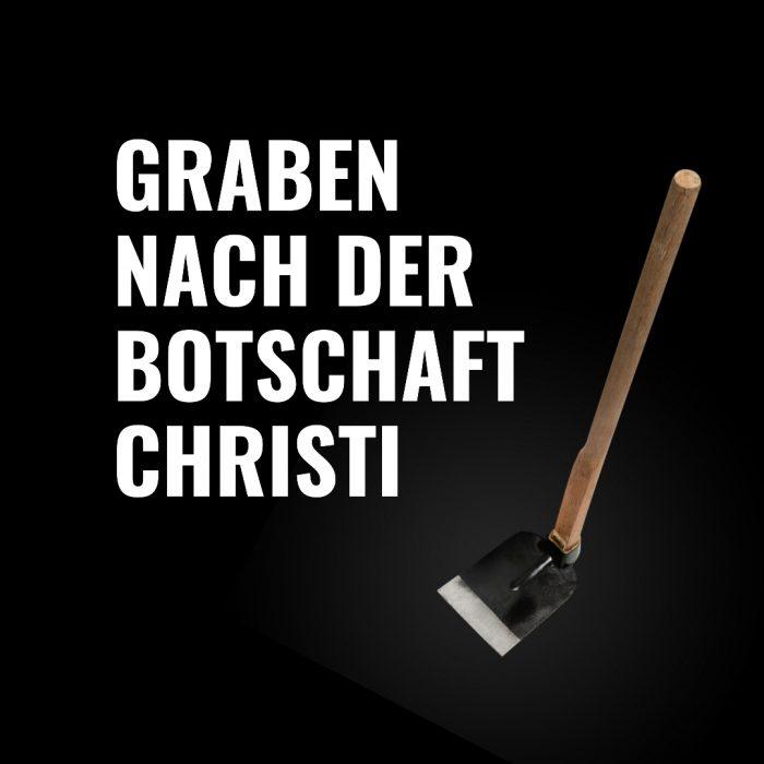 Folge 58 Graben nach der Botschaft Christi